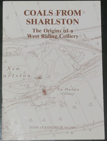 Coals from Sharlston - The Origins of a West Riding Colliery, by John Goodchild